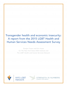 Transgender health and economic insecurity report: A report from the 2015 LGBT Health and Human Services Needs Assessment Survey